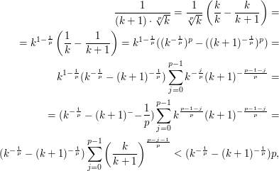 \[<br /> \begin{split}<br /> \frac{1}{(k+1) \cdot \sqrt[p]{k}} =<br /> \frac{1}{\sqrt[p]{k}} \left( \frac{k}{k} - \frac{k}{k+1}\right)=\\<br /> = k^{1-\frac{1}{p}} \left( \frac{1}{k} - \frac{1}{k+1} \right) =<br /> k^{1-\frac{1}{p}} ((k^{-\frac{1}{p}})^p - ((k+1)^{-\frac{1}{p}})^p) =\\<br /> k^{1-\frac{1}{p}} (k^{-\frac{1}{p}} - (k+1)^{-\frac{1}{p}}) \sum_{j=0}^{p-1} k^{-\frac{j}{p}} (k+1)^{-\frac{p-1-j}{p}}  =\\<br /> = (k^{-\frac{1}{p}} - (k+1)^-{-\frac{1}{p}}) \sum_{j=0}^{p-1} k^{\frac{p-1-j}{p}} (k+1)^{-\frac{p-1-j}{p}}=\\<br /> (k^{-\frac{1}{p}} - (k+1)^{-\frac{1}{p}}) \sum_{j=0}^{p-1} \left( \frac{k}{k+1} \right)^{\frac{p-j-1}{p}} &lt; (k^{-\frac{1}{p}} - (k+1)^{-\frac{1}{p}})p,<br /> \end{split}<br /> \]